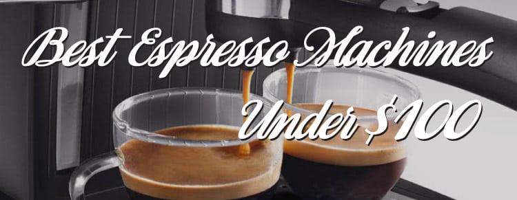 Best Espresso Machine Under 100 The Ultimate Guide