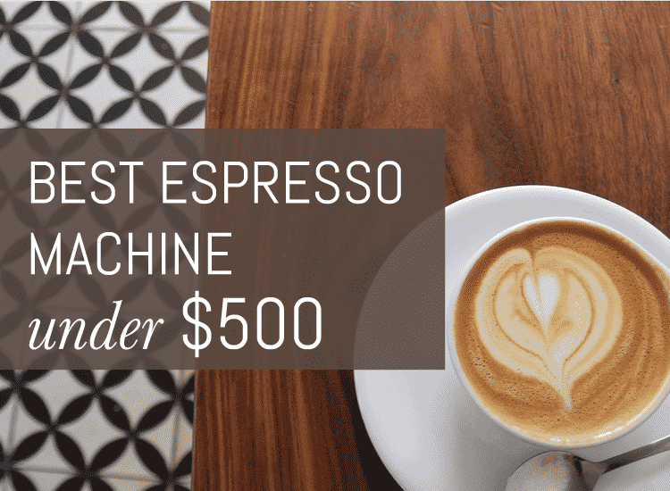 best espresso machine under 500 the ultimate guide for 2018. Black Bedroom Furniture Sets. Home Design Ideas