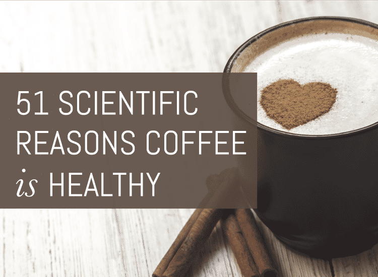 51 scientific reasons coffee is healthy