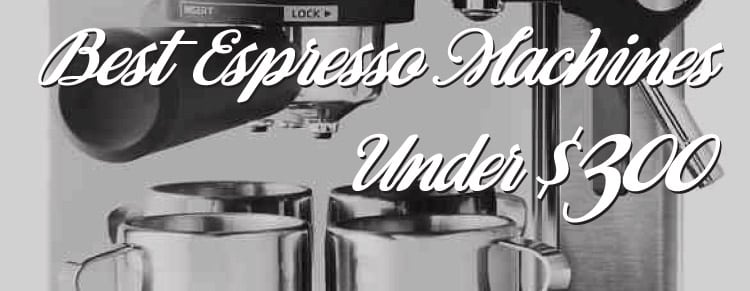 best espresso machine 300