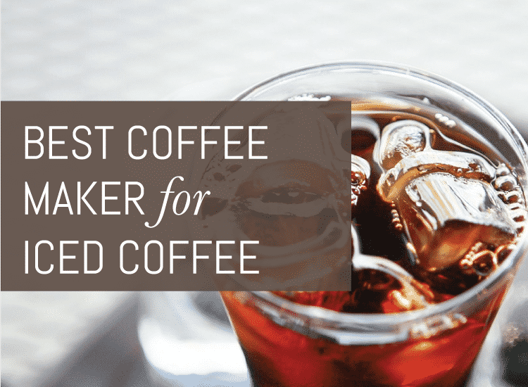 Best Hot And Cold Coffee Maker : Best Iced Coffee Makers The Ultimate Guide for 2017