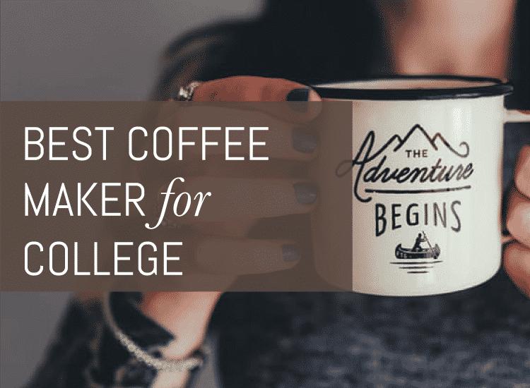 Best Coffee Maker for College Buyer s Guide Espresso Perfecto