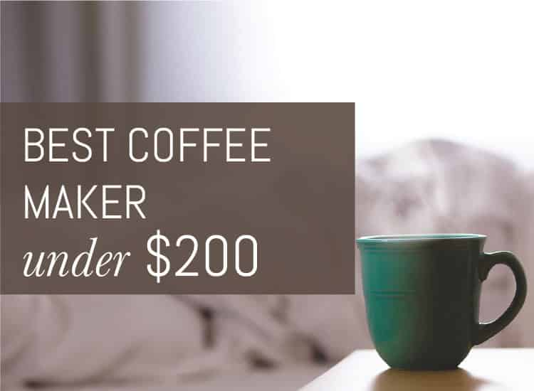 Best Coffee Maker Under USD 200 Reviews for Top Drip Coffee Makers