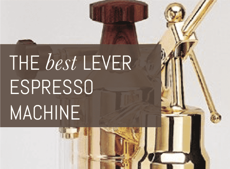 The Best Lever Espresso Machine Buyer S Guide Espresso
