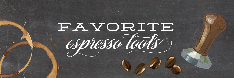 Favorite Espresso Tools