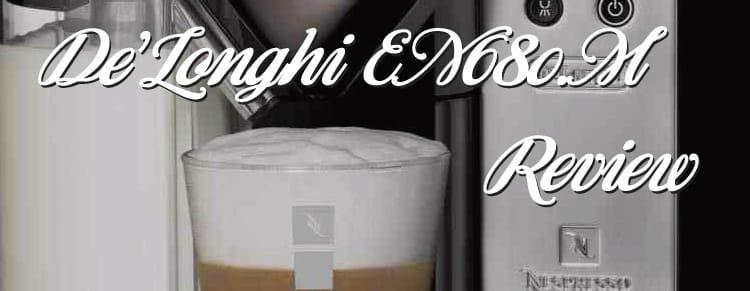 Delonghi EN680M Nespresso Lattissima Single Serve Espresso Maker Review