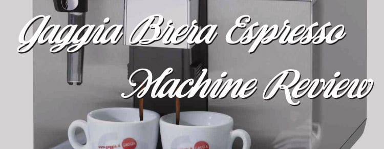 Gaggia Brera Espresso Machine Review