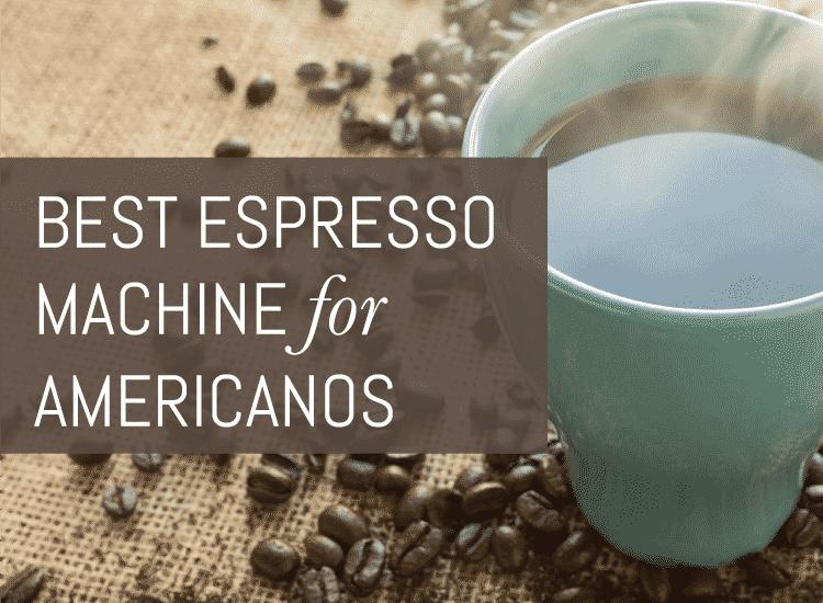 best espresso machine for making americano