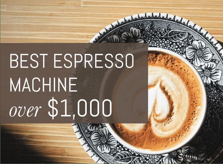 Best espresso machine over 1000