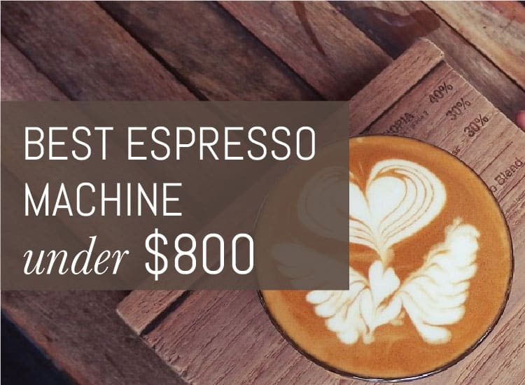 Best Espresso Machine Under 800